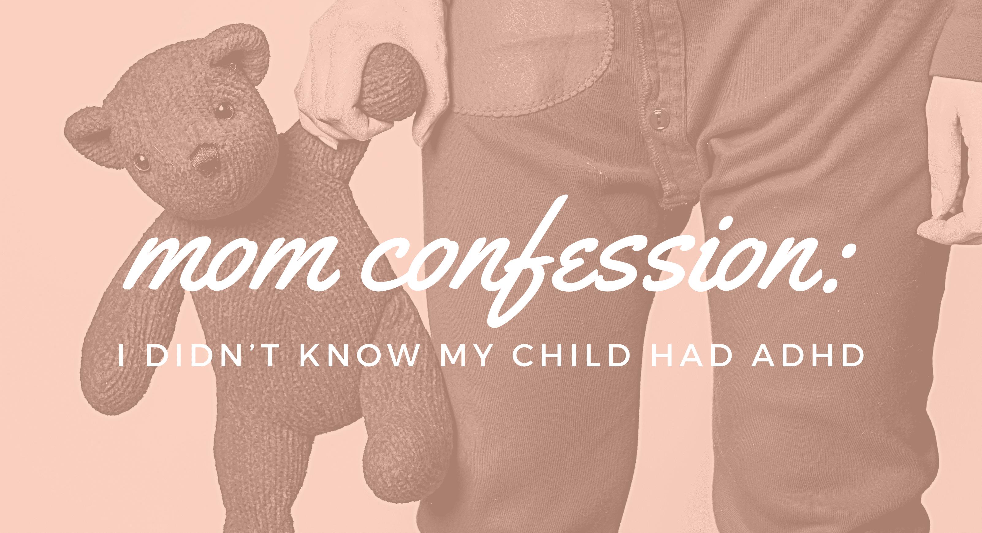 Mom confession I didn't know my child had adhd