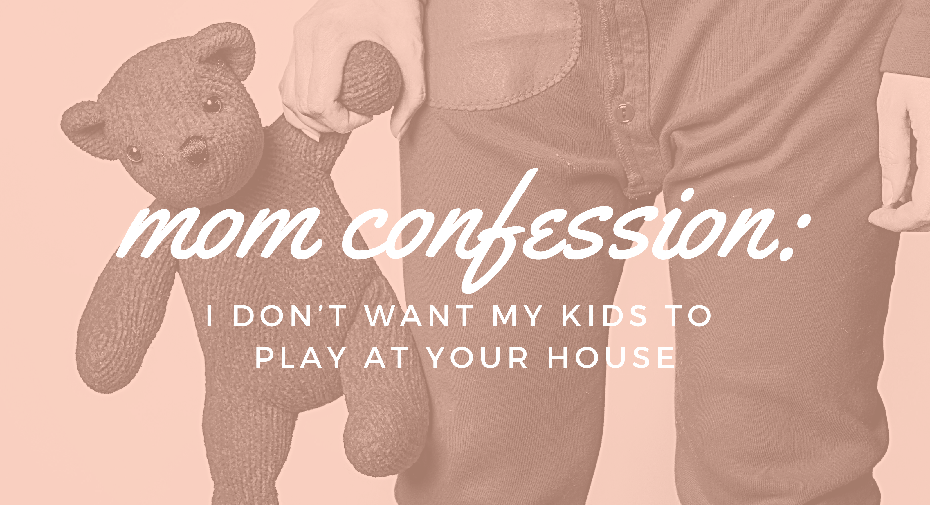 Mom confession: I Don't Want My Kids to Play at Your House